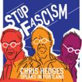 Selling: Stop Fascism: Chris Hedges Speaks in Portland